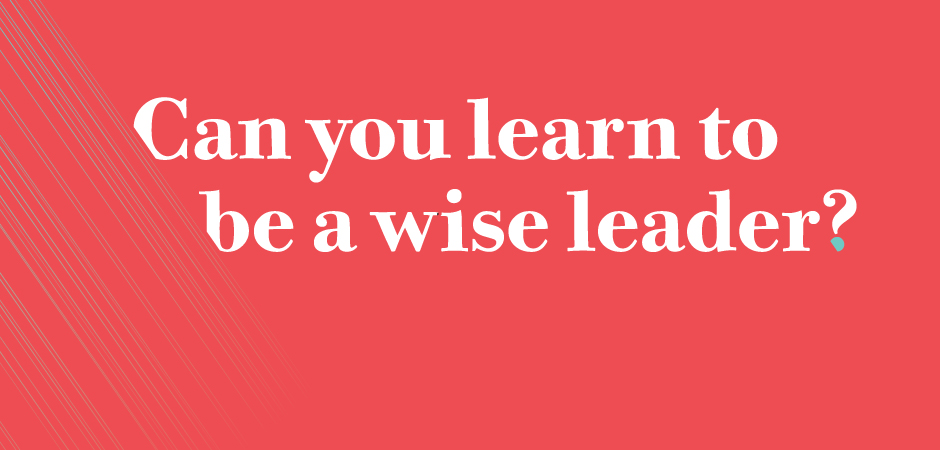 Professor Hari Tsoukas reveals how Leading Wisely can be taught on a new two-day course