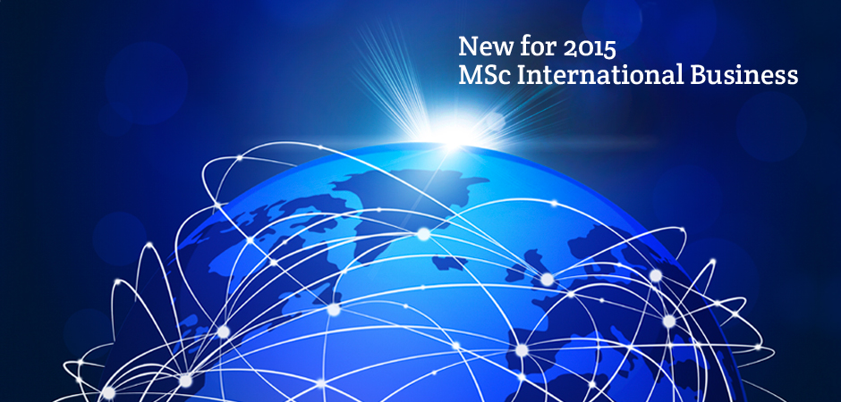 The new MSc International Business will help students capitalise on a rapidly developing international trade and investment sector.